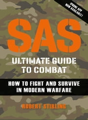 SAS Ultimate Guide to Combat - How to Fight and Survive in Modern Warfare ebook by Robert Stirling