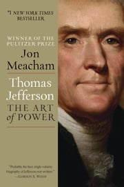 Thomas Jefferson: The Art of Power ebook by Jon Meacham