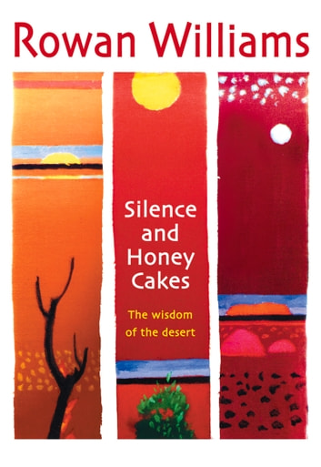 Silence and Honey Cakes - The Wisdom of the Desert eBook by Rowan Williams