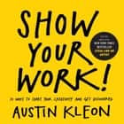 Show Your Work! - 10 Ways to Share Your Creativity and Get Discovered ebook by