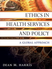 Ethics in Health Services and Policy - A Global Approach ebook by Dean M. Harris