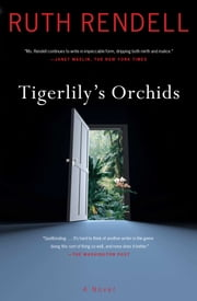 Tigerlily's Orchids - A Novel ebook by Ruth Rendell