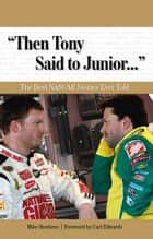 """Then Tony Said to Junior. . ."" ebook by Mike Hembree,Carl Edwards"