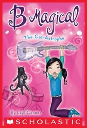 B Magical #4: The Cat-Astrophe ebook by Lexi Connor