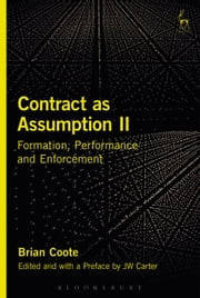 Contract as Assumption II - Formation, Performance and Enforcement ebook by Brian Coote