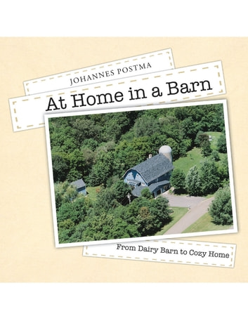 At Home In a Barn: From Dairy Barn to Cozy Home ebook by Johannes Postma