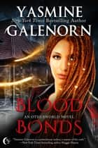 Blood Bonds - Otherworld, #21 ebook by Yasmine Galenorn