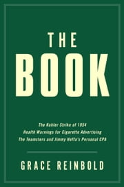 The Book - The Kohler Strike Of 1954; Health Warnings For Cigarette Advertising; The Teamsters And Jimmy Hoffa'S Personal CPA ebook by Grace Reinbold,Ashley Andrews