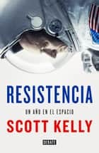 Resistencia - Un año en el espacio ebook by Scott Kelly