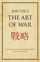 Sun Tzu's The Art of War - A 52 brilliant ideas interpretation ebook by Karen McCreadie