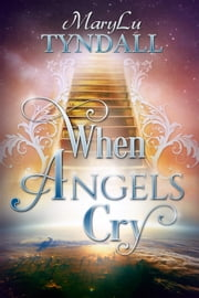 When Angels Cry ebook by MaryLu Tyndall