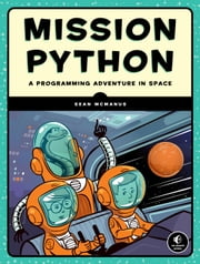 Mission Python - A Galactic Programming Adventure ebook by Sean McManus