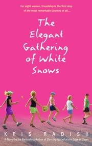 The Elegant Gathering of White Snows - A Novel ebook by Kris Radish