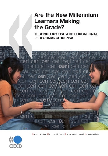 Are the New Millennium Learners Making the Grade? - Technology Use and Educational Performance in PISA 2006 ebook by Collective