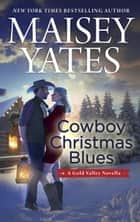 Cowboy Christmas Blues (A Gold Valley Novella) ebook by Maisey Yates