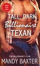 Tall, Dark, Billionaire Texan - The Billionaire's Club ebook by Mandy Baxter