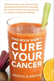 This Book Won't Cure Your Cancer ebook by Gideon Burrows