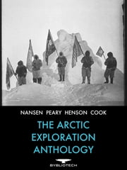 The Arctic Exploration Anthology - The Personal Accounts of the Great Arctic Explorers ebook by Kobo.Web.Store.Products.Fields.ContributorFieldViewModel