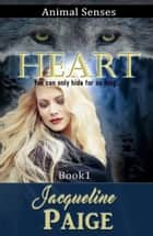 Heart - Animal Senses, #1 ebook by Jacqueline Paige