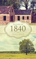 To Love in 1840 ebook by Taaji Rauf