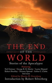 The End of the World - Stories of the Apocalypse ebook by Martin H. Greenberg, Robert Silverberg
