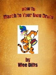 How to March to Your Own Drummer ebook by Wee Dilts