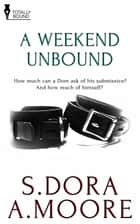 A Weekend Unbound ebook by A. Moore, S. Dora
