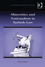 Minorities and Nationalism in Turkish Law ebook by Dr Derya Bayir,Dr Prakash Shah