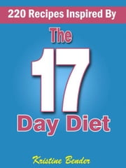 220 Recipes Inspired By 17 Day Diet ebook by Kristine Bender