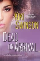 Dead on Arrival ebook by Kiki Swinson