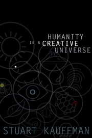 Humanity in a Creative Universe ebook by Stuart A. Kauffman