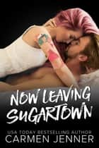 Now Leaving Sugartown - Sugartown, #4 ebook by Carmen Jenner