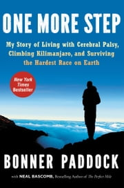 One More Step - My Story of Living with Cerebral Palsy, Climbing Kilimanjaro, and Surviving the Hardest Race on Earth ebook by Bonner Paddock,Neal Bascomb