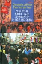 Patterns of Middle Class Consumption in India and China ebook by Christophe Jaffrelot, Peter van der Veer