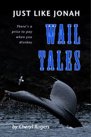 Just Like Jonah Wail Tales ebook by Cheryl Rogers