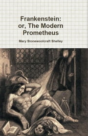 Frankenstein; or, The Modern Prometheus ebook by Mary Woolstonecraft Shelley