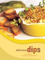 Delicious Dips ebook by Diane Morgan,Joyce Oudkerk Pool