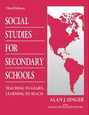 Social Studies for Secondary Schools: Teaching to Learn, Learning to Teach ebook by Singer, Alan J.
