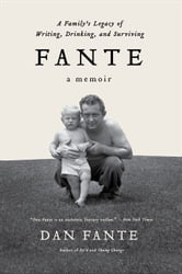Fante - A Family's Legacy of Writing, Drinking and Surviving ebook by Dan Fante