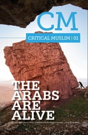 Critical Muslim 1: The Arabs are Alive ebook by Ziauddin Sardar,Robin Yassin-Kassab