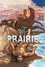 The Prairie - A Tale ebook by James Cooper
