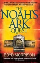 The Noah's Ark Quest eBook by Boyd Morrison