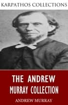 The Andrew Murray Collection ebook by Andrew Murray