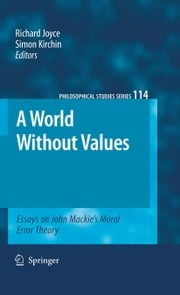 A World Without Values - Essays on John Mackie's Moral Error Theory ebook by Richard Joyce,Simon Kirchin