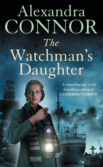 The Watchman's Daughter - A powerful saga of tragedy, war and undying love ebook by Alexandra Connor