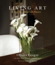 Living Art - Style Your Home with Flowers ebook by Olivier Giugni
