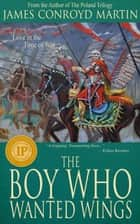 The Boy Who Wanted Wings - Love in the Time of War ebook by James  Conroyd Martin