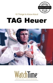 10 Things to Know About TAG Heuer - Guidebook for luxury watches ebook by WatchTime.com