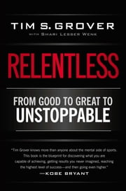 Relentless - From Good to Great to Unstoppable ebook by Tim S. Grover, Shari Wenk