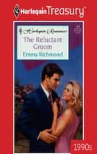 The Reluctant Groom ebook by Emma Richmond